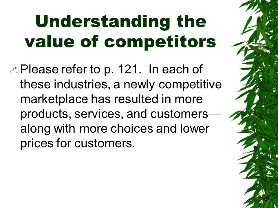 Understanding the value of competitors  Please refer to p. 121. In each of these industries, a newly competitive marketplace has resulted in more pro
