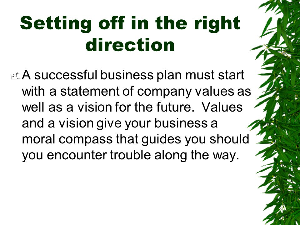 Setting off in the right direction  A successful business plan must start with a statement of company values as well as a vision for the future. Valu