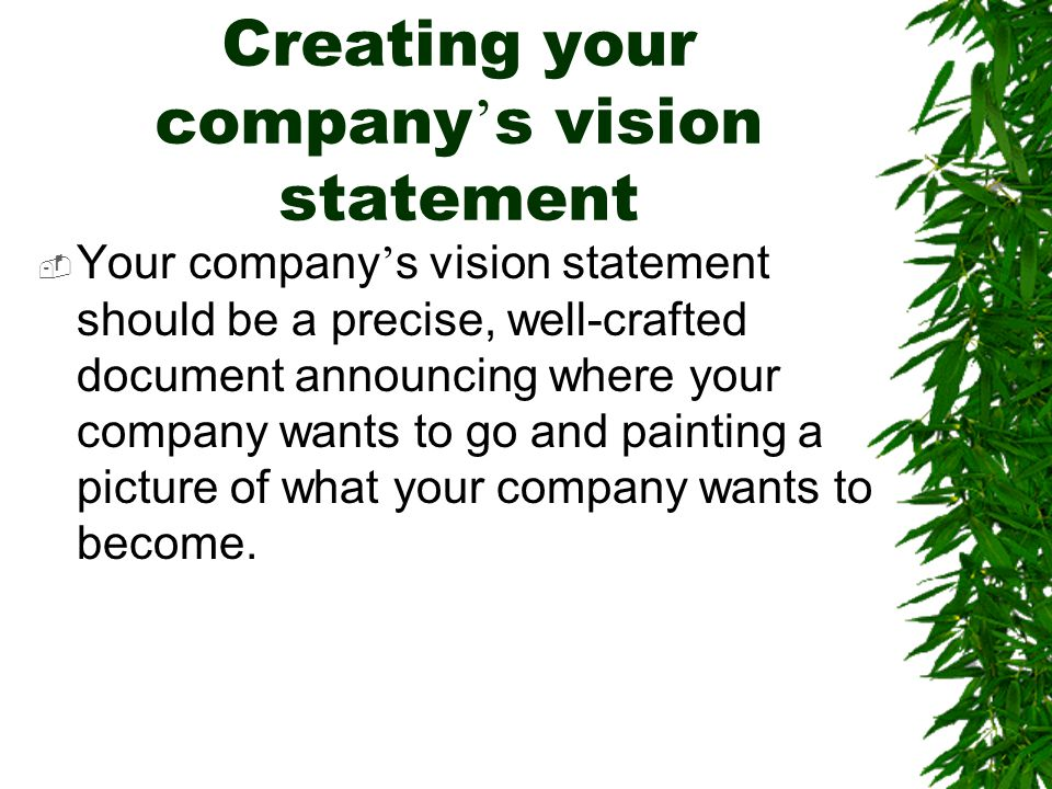 Creating your company ' s vision statement  Your company ' s vision statement should be a precise, well-crafted document announcing where your compan