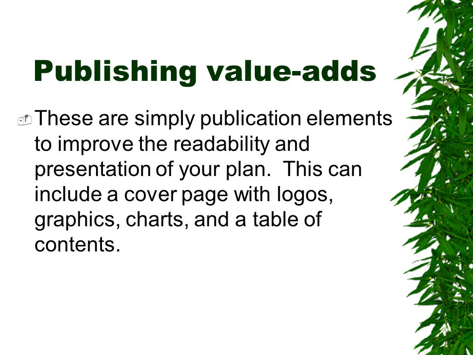 Publishing value-adds  These are simply publication elements to improve the readability and presentation of your plan. This can include a cover page