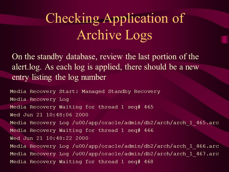Checking Application of Archive Logs On the standby database, review the last portion of the alert.log.