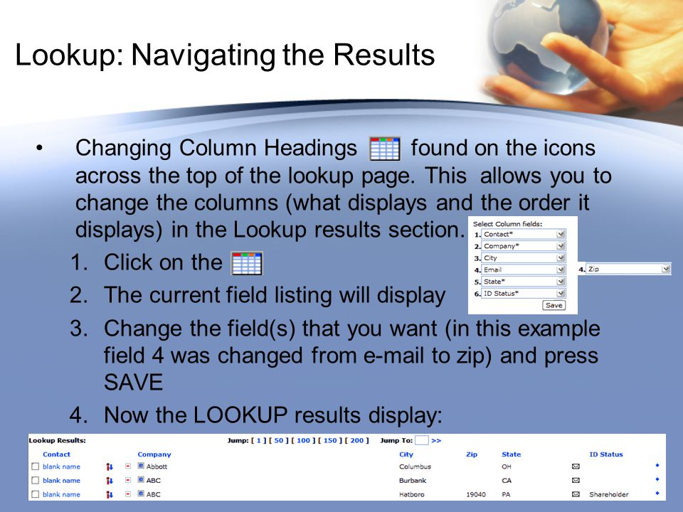 Lookup: Navigating the Results Changing Column Headings found on the icons across the top of the lookup page. This allows you to change the columns (w