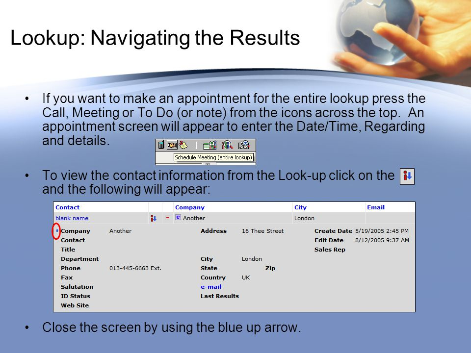 Lookup: Navigating the Results If you want to make an appointment for the entire lookup press the Call, Meeting or To Do (or note) from the icons acro