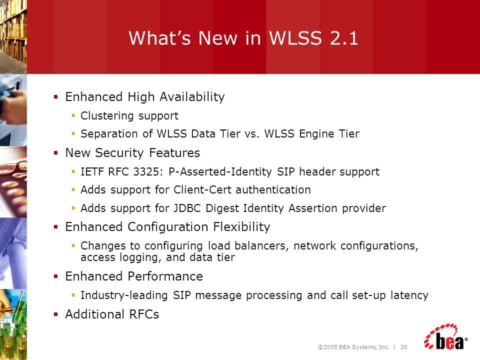 ©2005 BEA Systems, Inc. | 30 What's New in WLSS 2.1  Enhanced High Availability  Clustering support  Separation of WLSS Data Tier vs. WLSS Engine T
