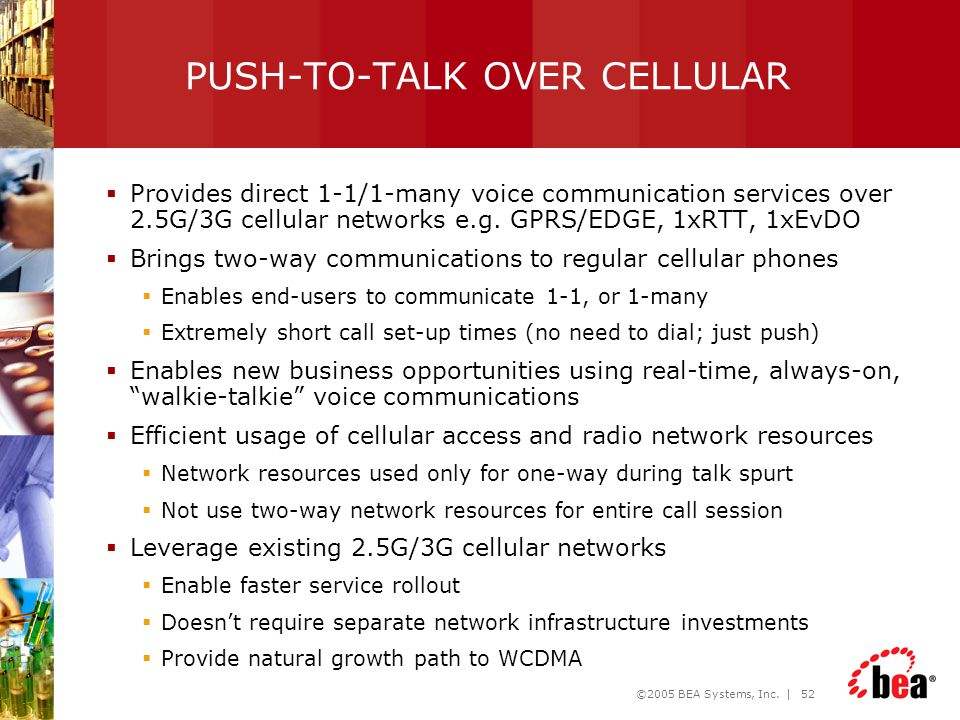 ©2005 BEA Systems, Inc. | 52 PUSH-TO-TALK OVER CELLULAR  Provides direct 1-1/1-many voice communication services over 2.5G/3G cellular networks e.g.