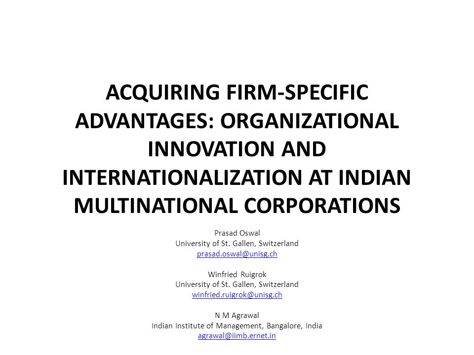 ACQUIRING FIRM-SPECIFIC ADVANTAGES: ORGANIZATIONAL INNOVATION AND INTERNATIONALIZATION AT INDIAN MULTINATIONAL CORPORATIONS Prasad Oswal University of St.