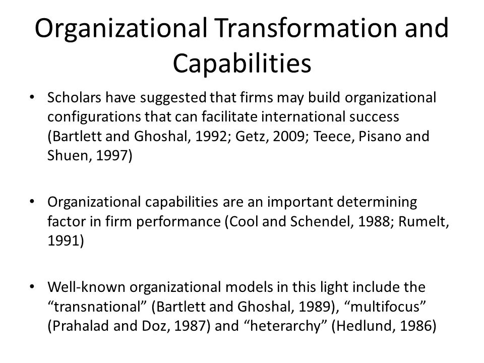 Key Organizational Features Studied An exploratory review of the literature led to the identification of five organizational design categories that find consistent mention as important in the firm internationalization context These are (following Bartlett and Ghoshal, 1989; Doz and Prahalad, 1984; Gibson, Ivancevich, and Donnelly, 1979; Pettigrew and Fenton, 2000): – Structure (4 variables) – Processes (9 variables) – HR policies (7 variables) – Leadership (2 variables) – Culture (4 variables)