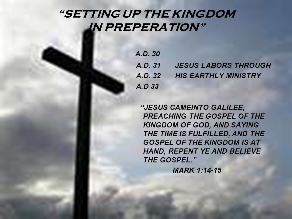 SETTING UP THE KINGDOM IN PREPERATION A.D. 30 A.D.