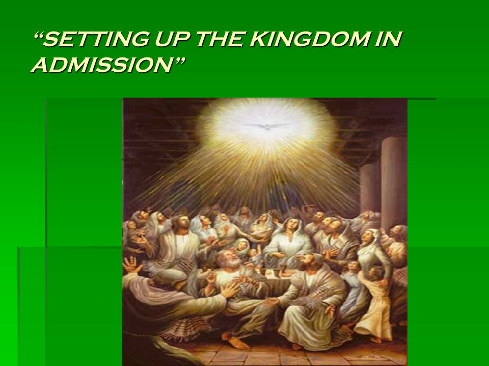 SETTING UP THE KINGDOM IN ADMISSION