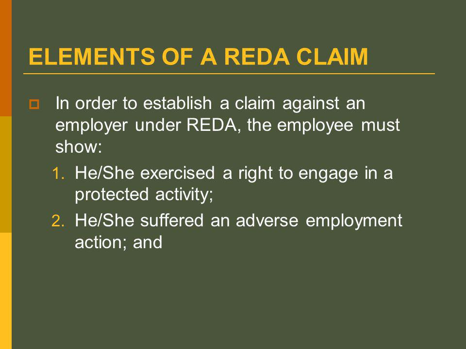 ELEMENTS OF A REDA CLAIM  In order to establish a claim against an employer under REDA, the employee must show: 1.
