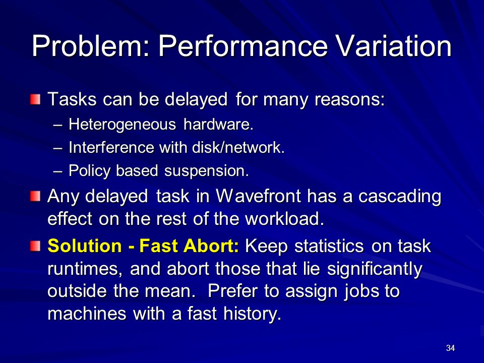 34 Problem: Performance Variation Tasks can be delayed for many reasons: –Heterogeneous hardware.