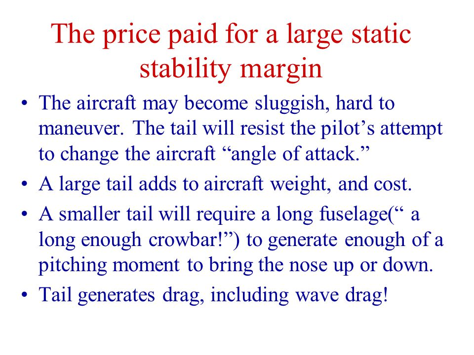 How can a Designer Ensure Longitudinal Static stability? Aircraft c.g. Tail Lift Rule #2 : Place the horizontal tail as far aft as possible. This will