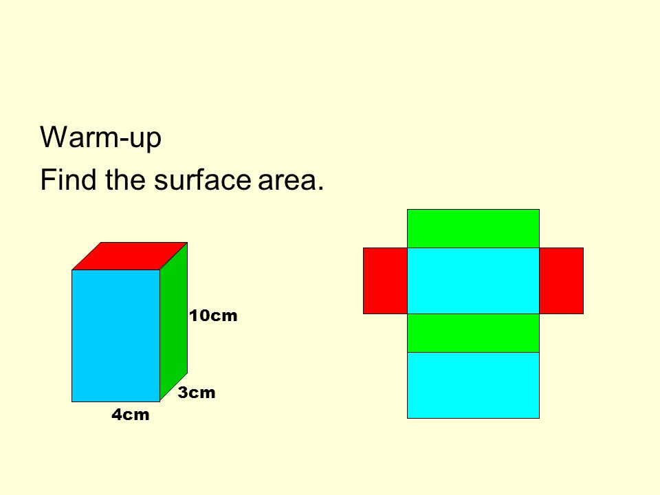 Warm-up Find the surface area. 4cm 10cm 3cm