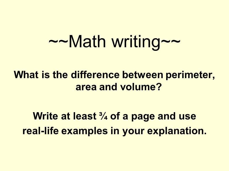 ~~Math writing~~ What is the difference between perimeter, area and volume? Write at least ¾ of a page and use real-life examples in your explanation.