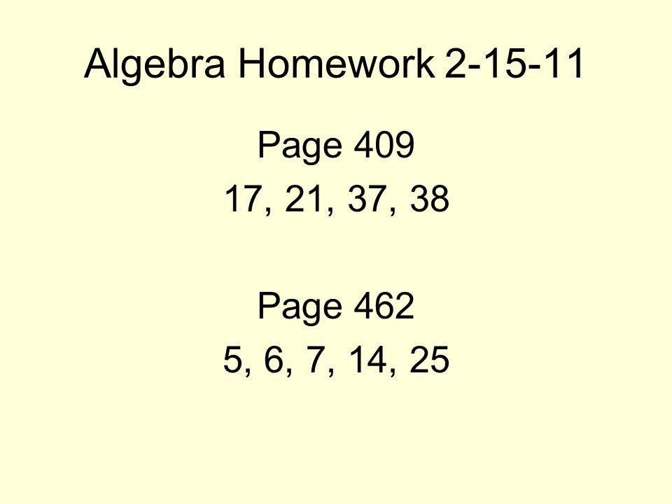 Algebra Homework 2-15-11 Page 409 17, 21, 37, 38 Page 462 5, 6, 7, 14, 25