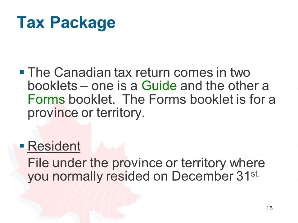 15 Tax Package  The Canadian tax return comes in two booklets – one is a Guide and the other a Forms booklet. The Forms booklet is for a province or