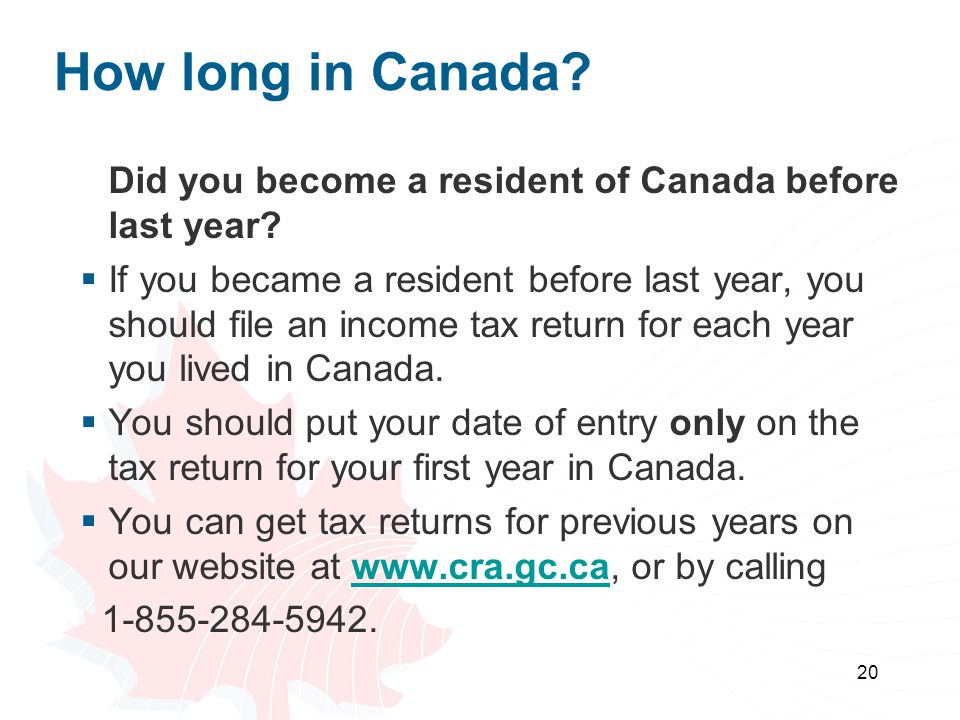 20 How long in Canada? Did you become a resident of Canada before last year?  If you became a resident before last year, you should file an income ta