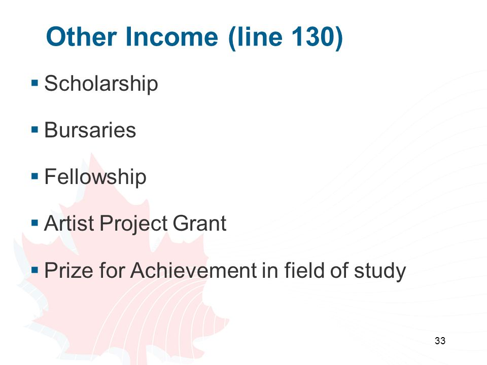 33 Other Income (line 130)  Scholarship  Bursaries  Fellowship  Artist Project Grant  Prize for Achievement in field of study