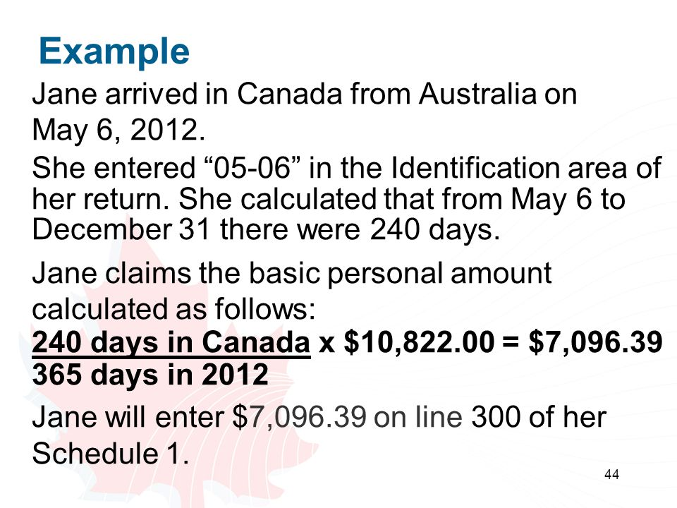 """44 Example Jane arrived in Canada from Australia on May 6, 2012. She entered """"05-06"""" in the Identification area of her return. She calculated that fro"""