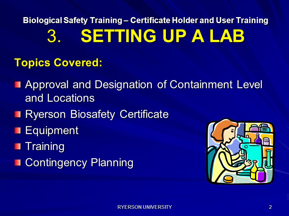 RYERSON UNIVERSITY 2 Biological Safety Training – Certificate Holder and User Training 3.