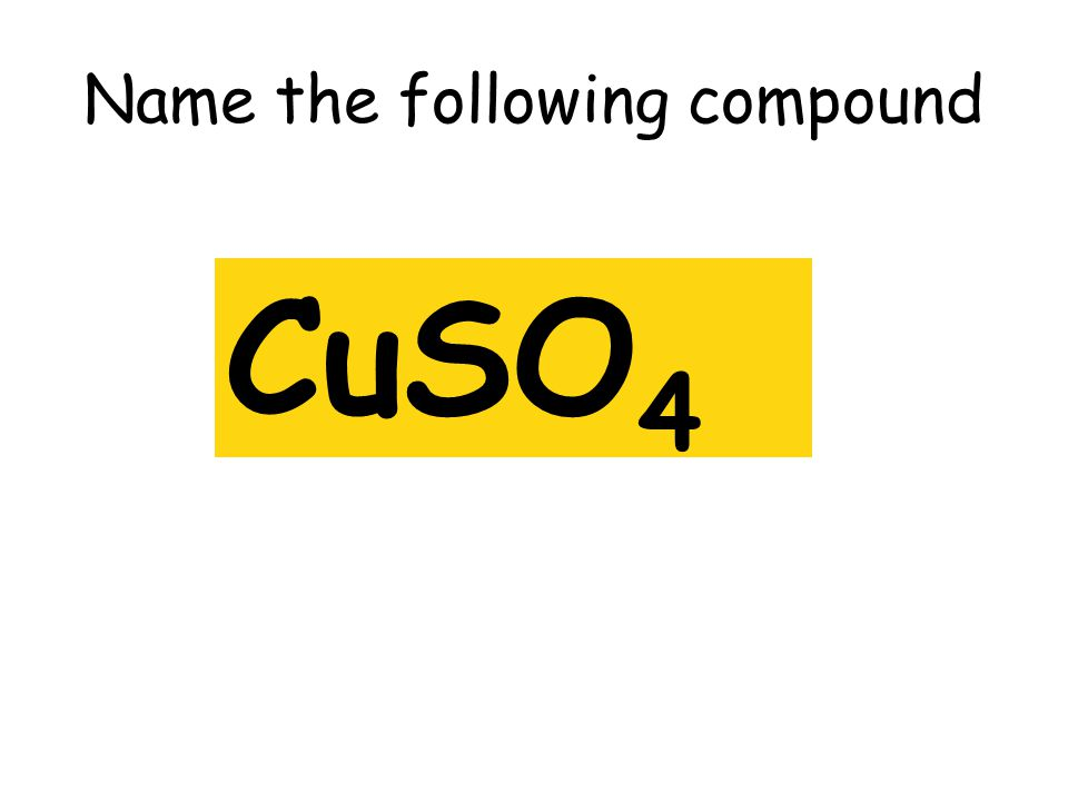 Name the following compound CuSO 4