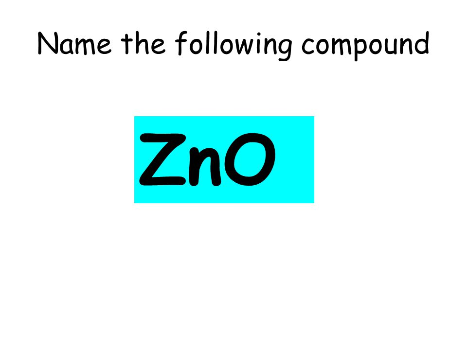 Name the following compound ZnO