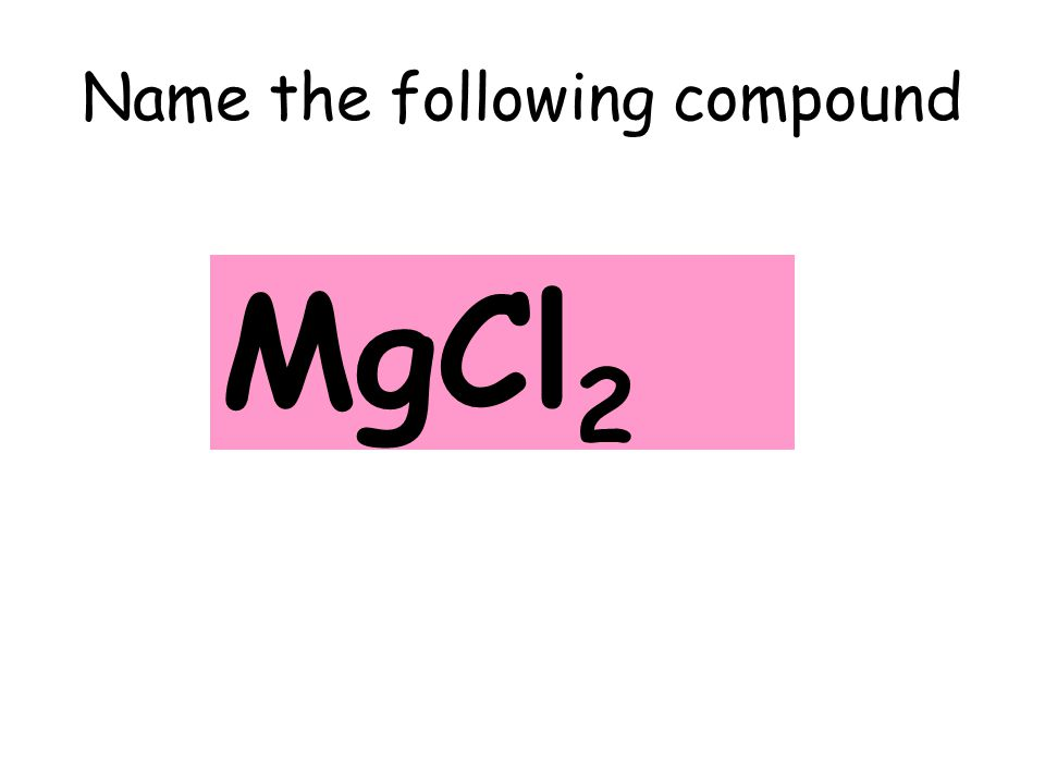 Name the following compound MgCl 2