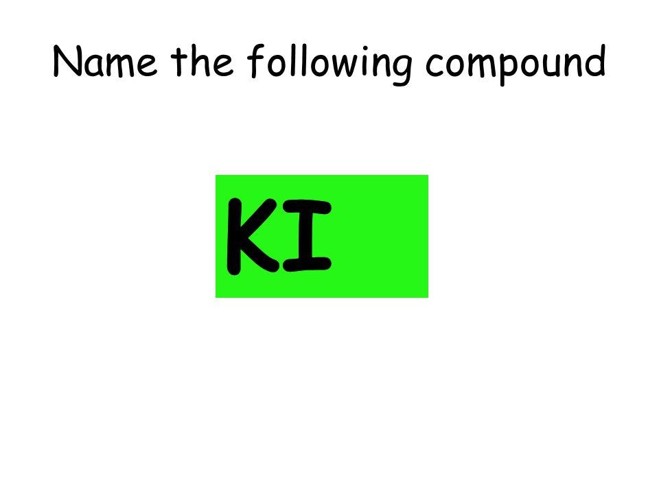 Name the following compound KI