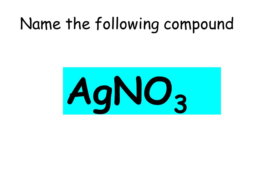 Name the following compound AgNO 3