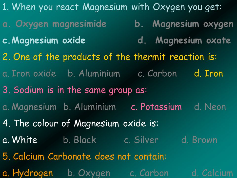 1.When you react Magnesium with Oxygen you get: a.