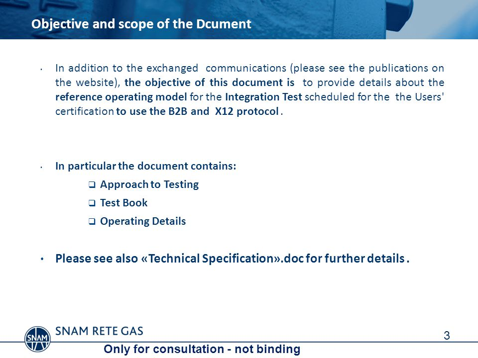 The Users who wish to continue to use the b2b x12 protocol to send nomination to new system Logistica Gas, must have made and successfully completed the connecting test via https channel (test scheduled for last June) o For users who don t have completed this test before June 30th, 2014, were scheduled recovery sessions during Integration X12 Test Itself.
