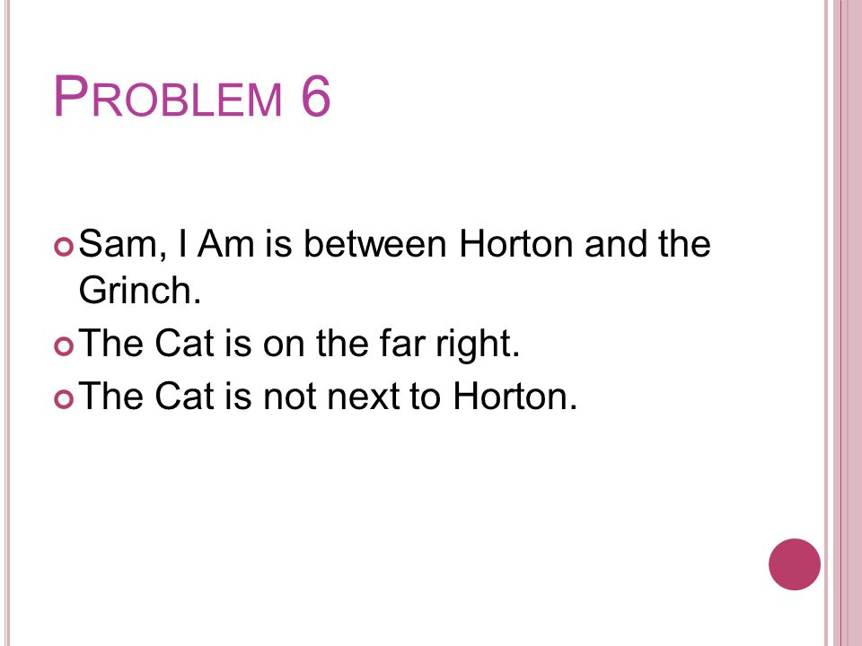 P ROBLEM 6 Sam, I Am is between Horton and the Grinch.