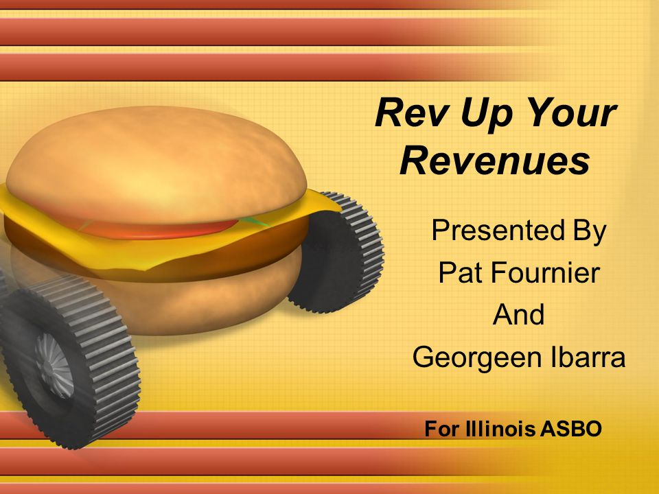 Rev Up Your Revenues Presented By Pat Fournier And Georgeen Ibarra For Illinois ASBO