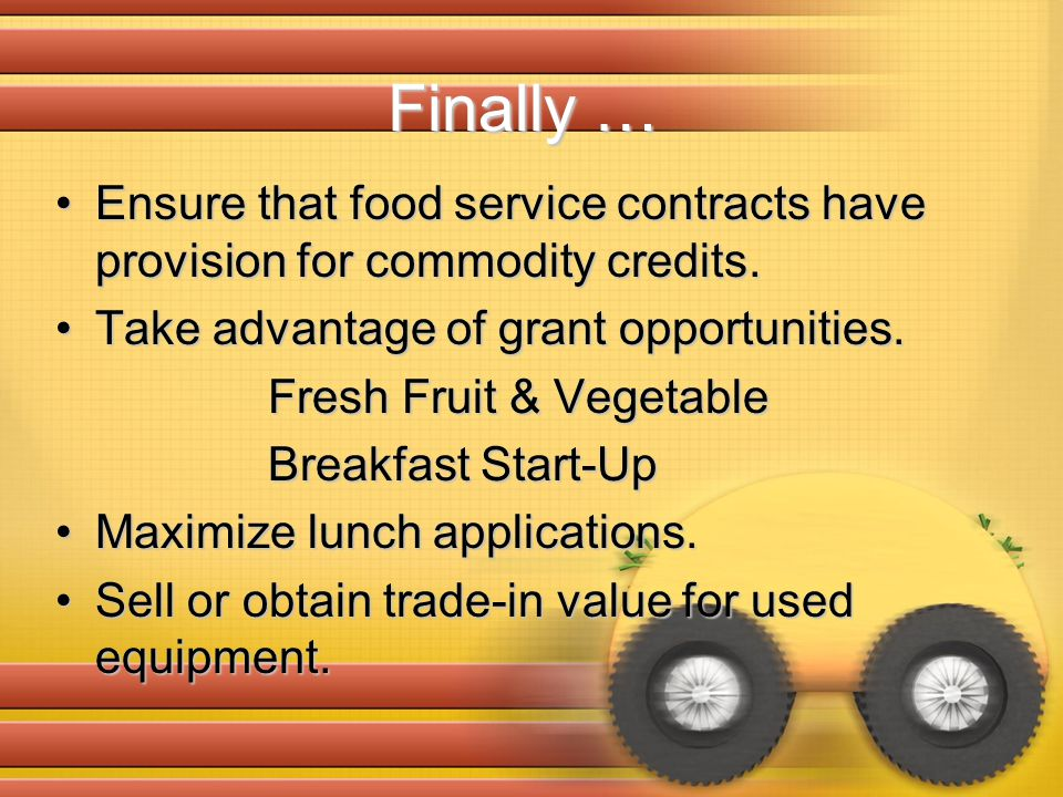 Finally … Ensure that food service contracts have provision for commodity credits.Ensure that food service contracts have provision for commodity credits.