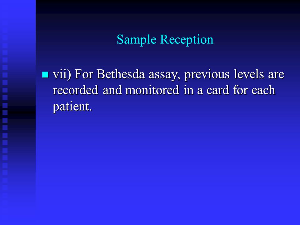 Sample Reception vii) For Bethesda assay, previous levels are recorded and monitored in a card for each patient. vii) For Bethesda assay, previous lev