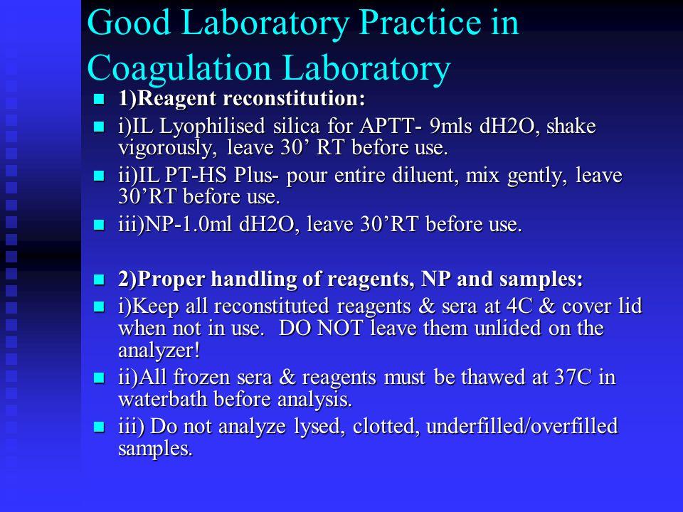 Good Laboratory Practice in Coagulation Laboratory 1)Reagent reconstitution: 1)Reagent reconstitution: i)IL Lyophilised silica for APTT- 9mls dH2O, sh