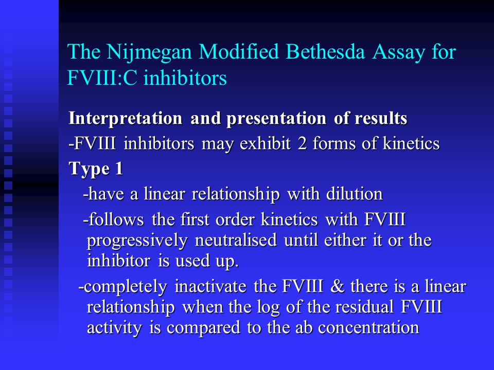 The Nijmegan Modified Bethesda Assay for FVIII:C inhibitors Interpretation and presentation of results -FVIII inhibitors may exhibit 2 forms of kineti
