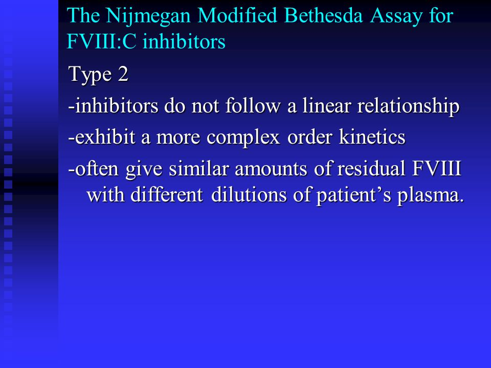 The Nijmegan Modified Bethesda Assay for FVIII:C inhibitors Type 2 -inhibitors do not follow a linear relationship -exhibit a more complex order kinet