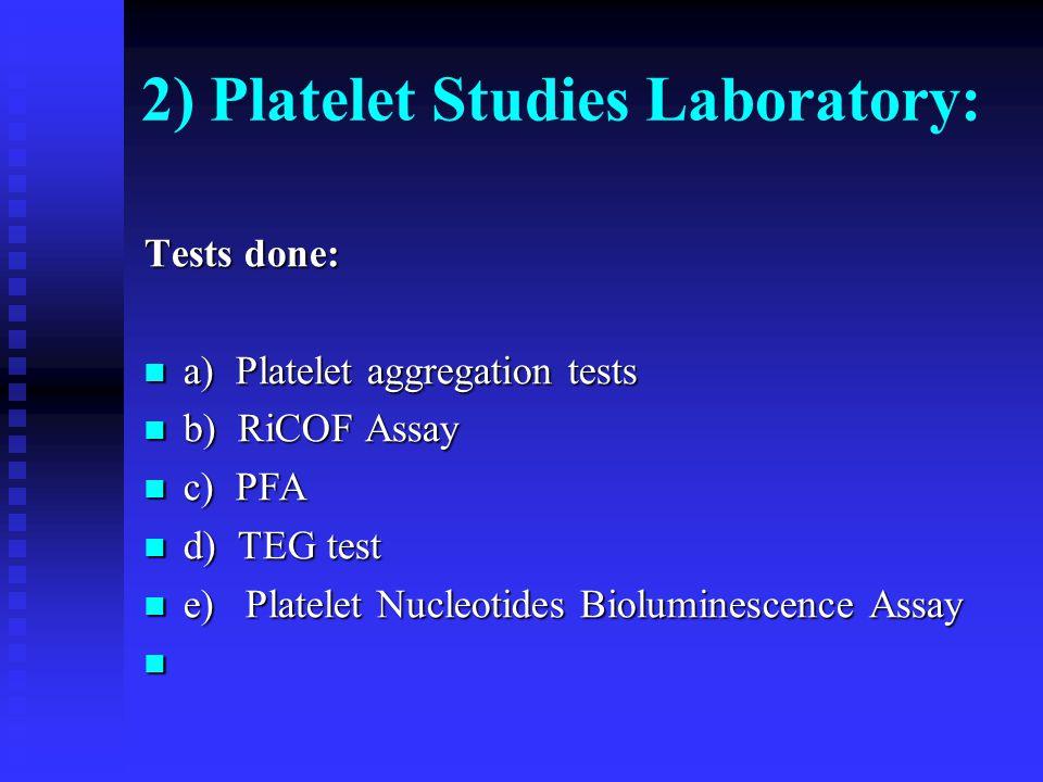 2) Platelet Studies Laboratory: Tests done: a) Platelet aggregation tests a) Platelet aggregation tests b) RiCOF Assay b) RiCOF Assay c) PFA c) PFA d)