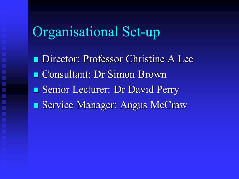 Organisational Set-up Director: Professor Christine A Lee Director: Professor Christine A Lee Consultant: Dr Simon Brown Consultant: Dr Simon Brown Se
