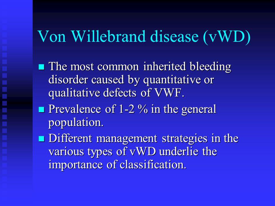Von Willebrand disease (vWD) The most common inherited bleeding disorder caused by quantitative or qualitative defects of VWF. The most common inherit