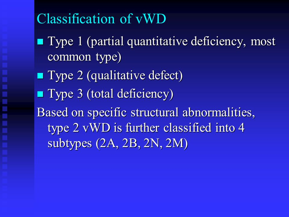 Classification of vWD Type 1 (partial quantitative deficiency, most common type) Type 1 (partial quantitative deficiency, most common type) Type 2 (qu