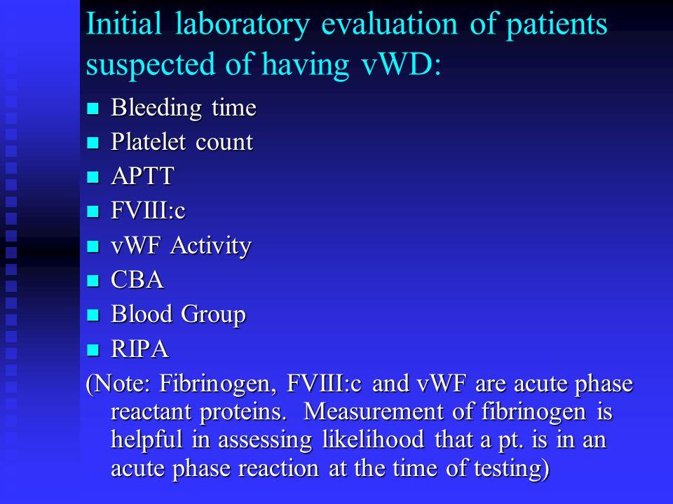 Initial laboratory evaluation of patients suspected of having vWD: Bleeding time Bleeding time Platelet count Platelet count APTT APTT FVIII:c FVIII:c