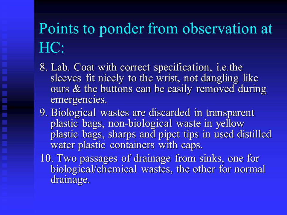 Points to ponder from observation at HC: 8. Lab. Coat with correct specification, i.e.the sleeves fit nicely to the wrist, not dangling like ours & th