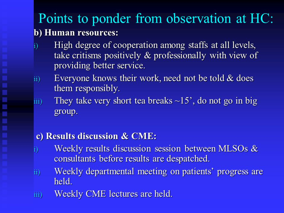 Points to ponder from observation at HC: b) Human resources: i) High degree of cooperation among staffs at all levels, take critisms positively & prof