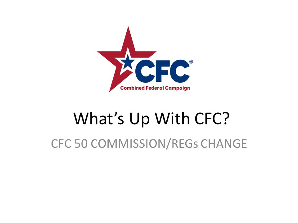 What's Up With CFC? CFC 50 COMMISSION/REGs CHANGE