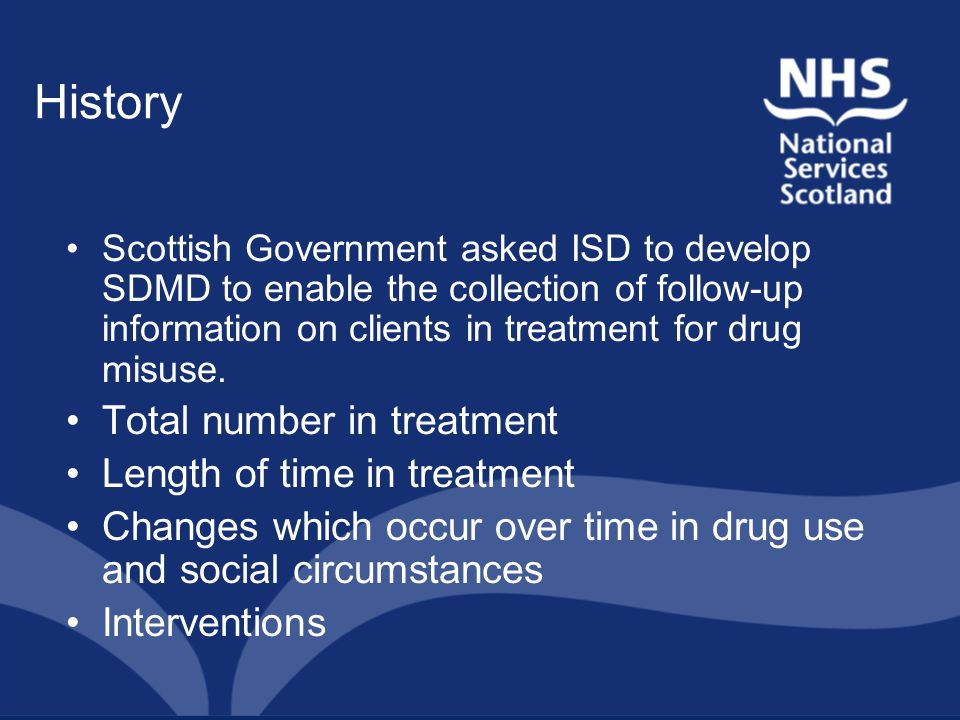 History Scottish Government asked ISD to develop SDMD to enable the collection of follow-up information on clients in treatment for drug misuse.