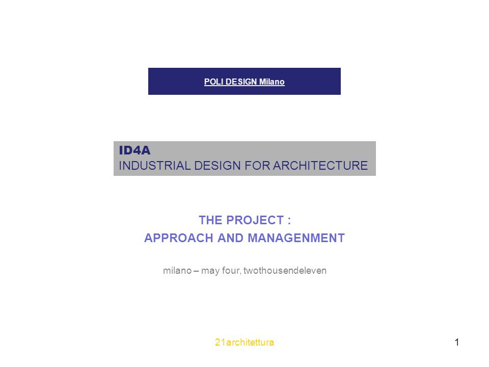 21architettura 2 POLI DESIGN Milano THE PROJECT APPROACH AND MANAGENMENT milano – may four, twothousendeleven