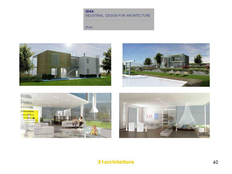 21architettura 40 ID4A INDUSTRIAL DESIGN FOR ARCHITECTURE …………………………………………………….. titolo