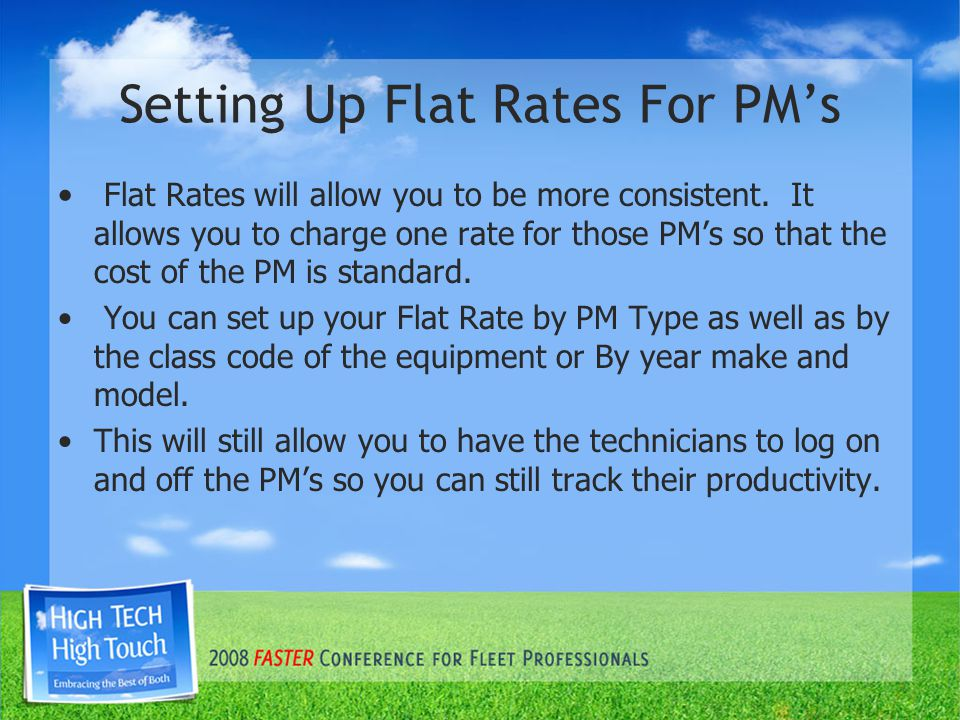 Setting Up Flat Rates For PM's Flat Rates will allow you to be more consistent.